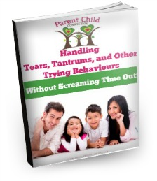 Handling Tears, Tantrums, and Other Trying Behaviours Without Screaming Time Out